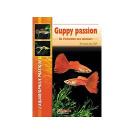 Guppy Passion, de l'initiation aux concours 80 pages